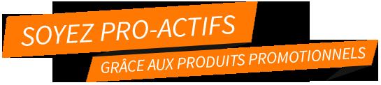 Soyez Pro-Actif grâce aux produits promotionnels d'EXAPRINT